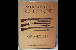 "Coffee Table Book ""Miniature Guns of Mexico"", by Arthur Brown"